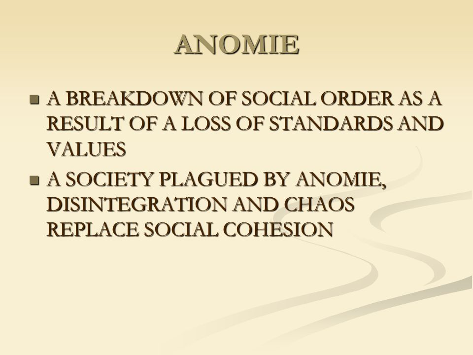 ANOMIE A BREAKDOWN OF SOCIAL ORDER AS A RESULT OF A LOSS OF STANDARDS AND VALUES.