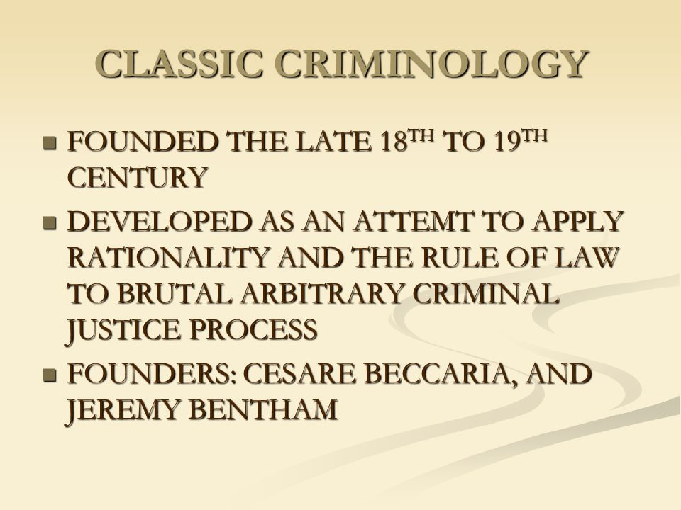 CLASSIC CRIMINOLOGY FOUNDED THE LATE 18TH TO 19TH CENTURY