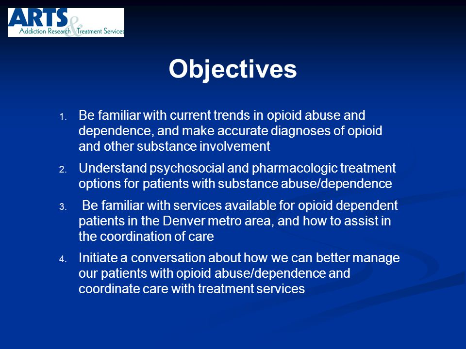 Objectives Be familiar with current trends in opioid abuse and dependence, and make accurate diagnoses of opioid and other substance involvement.