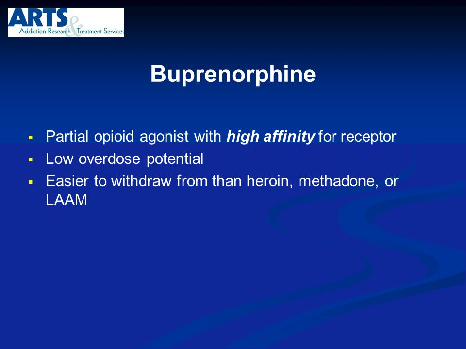 Buprenorphine Partial opioid agonist with high affinity for receptor