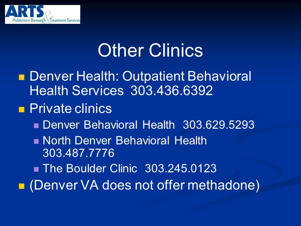 Other Clinics Denver Health: Outpatient Behavioral Health Services 303.436.6392. Private clinics.