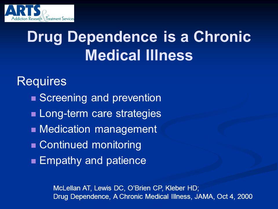 Drug Dependence is a Chronic Medical Illness