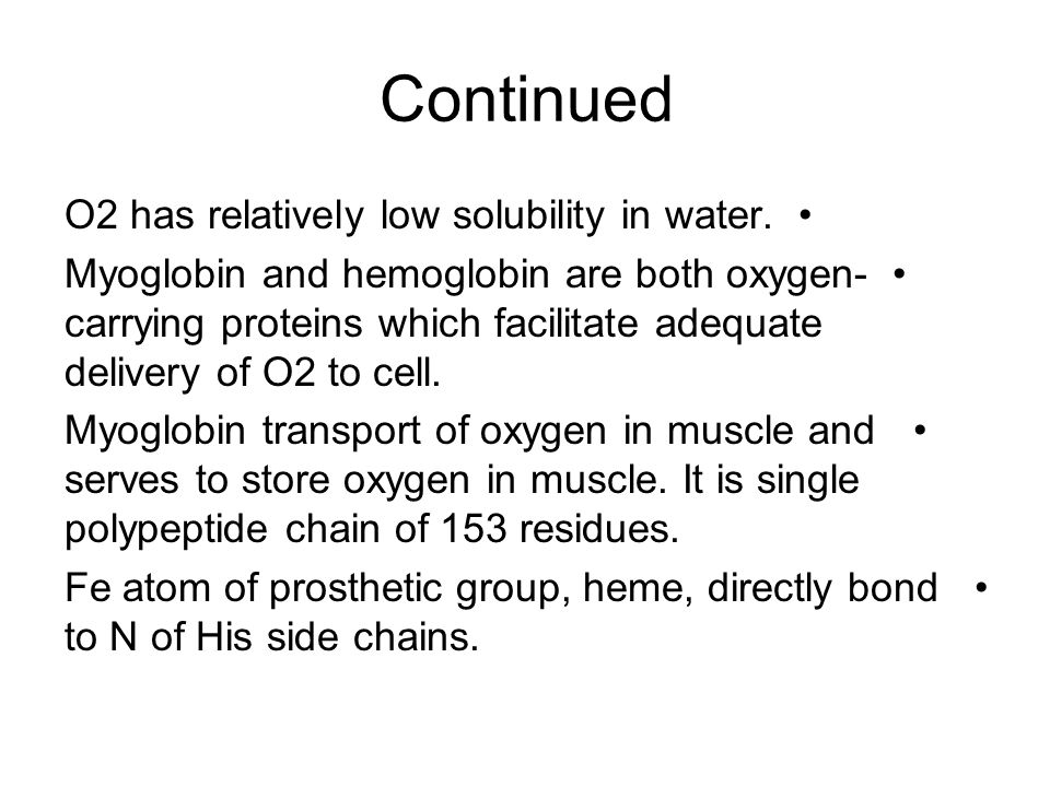 Continued O2 has relatively low solubility in water.