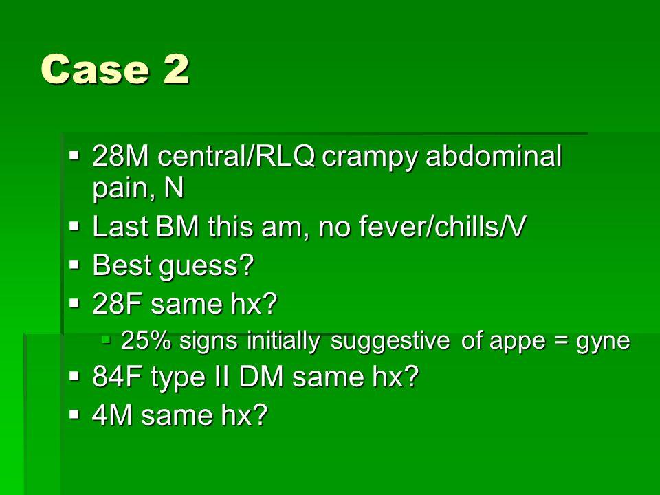 Case 2 28M central/RLQ crampy abdominal pain, N