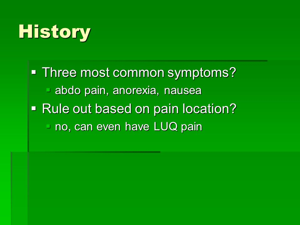 History Three most common symptoms Rule out based on pain location