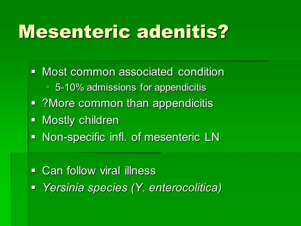 Mesenteric adenitis Most common associated condition