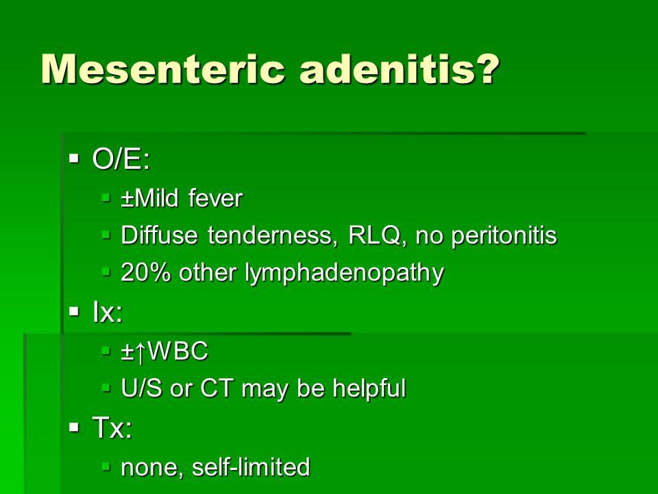 Mesenteric adenitis O/E: Ix: Tx: ±Mild fever