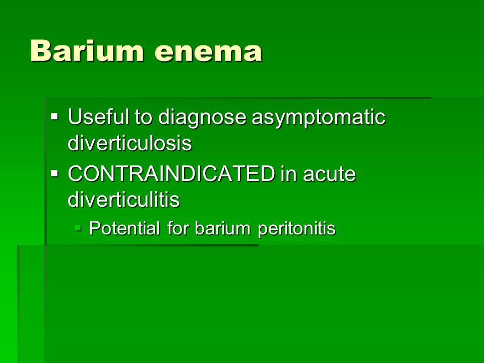 Barium enema Useful to diagnose asymptomatic diverticulosis