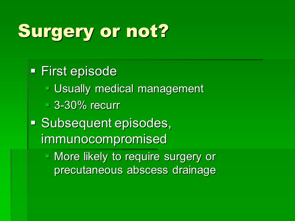 Surgery or not First episode Subsequent episodes, immunocompromised