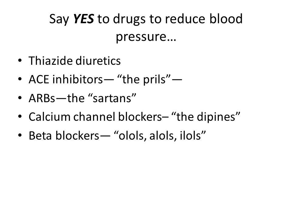 Say YES to drugs to reduce blood pressure…