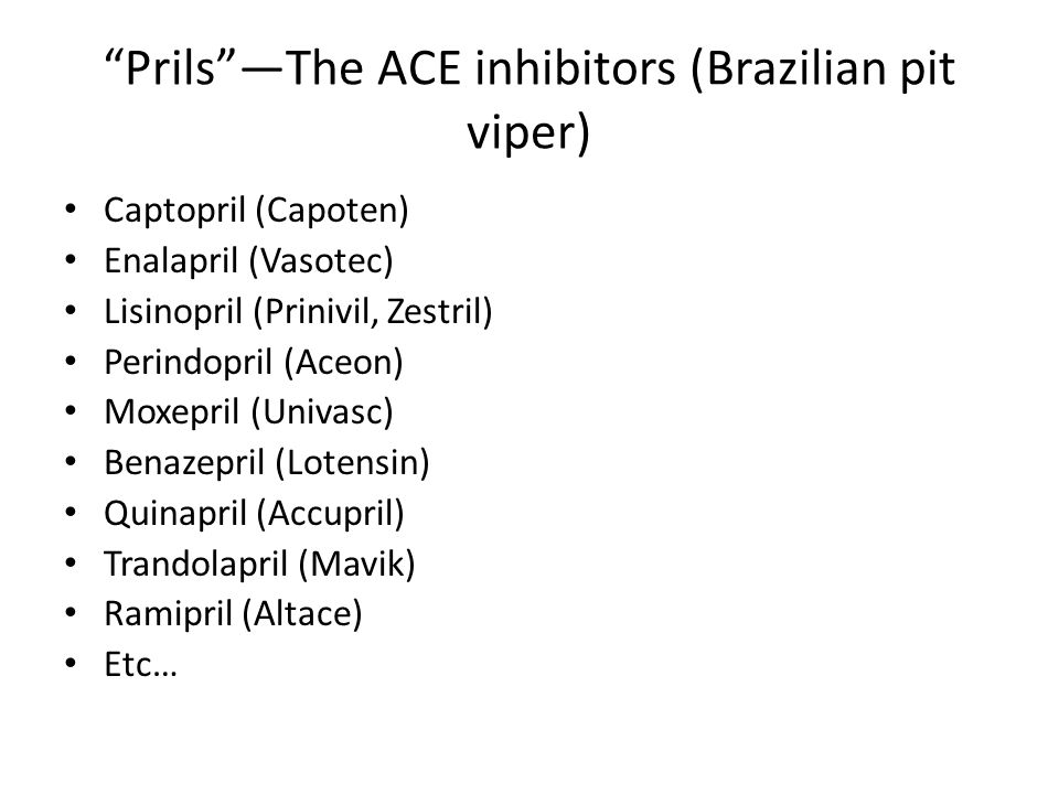 Prils —The ACE inhibitors (Brazilian pit viper)
