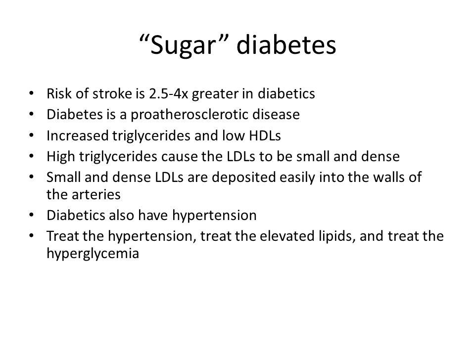 Sugar diabetes Risk of stroke is 2.5-4x greater in diabetics
