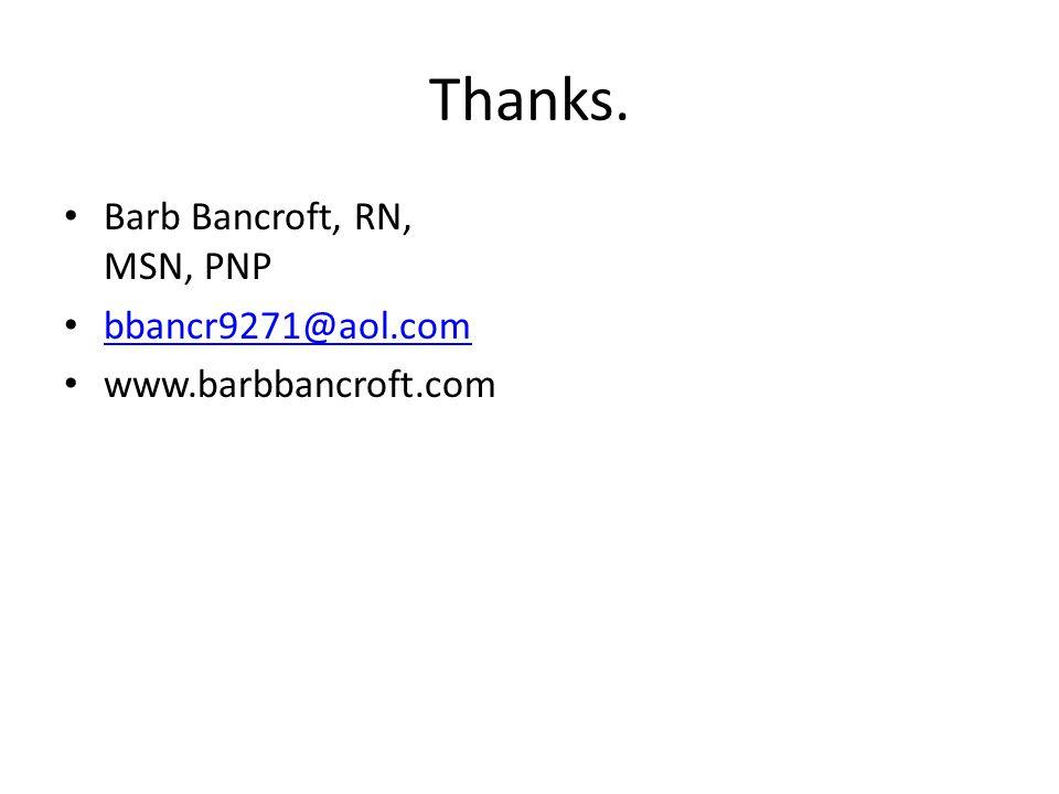 Thanks. Barb Bancroft, RN, MSN, PNP bbancr9271@aol.com
