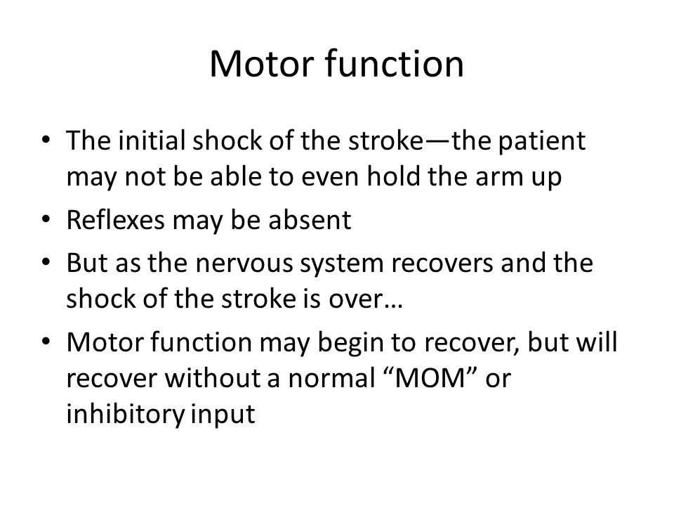 Motor function The initial shock of the stroke—the patient may not be able to even hold the arm up.