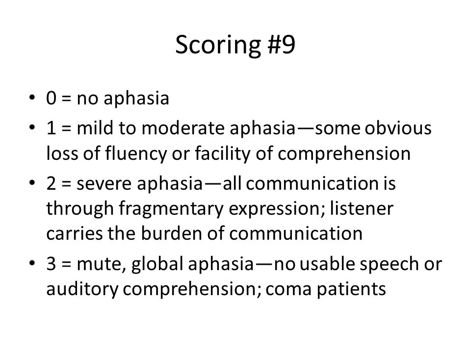 Scoring #9 0 = no aphasia. 1 = mild to moderate aphasia—some obvious loss of fluency or facility of comprehension.