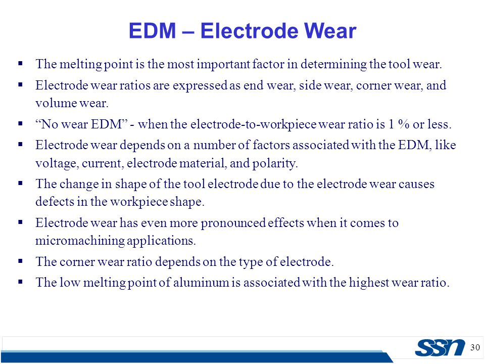 EDM – Electrode Wear The melting point is the most important factor in determining the tool wear.
