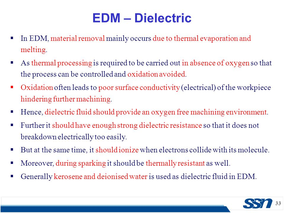 EDM – Dielectric In EDM, material removal mainly occurs due to thermal evaporation and melting.