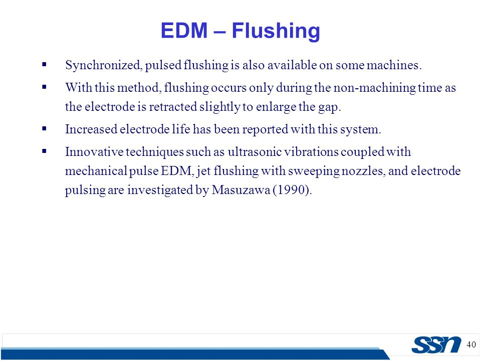 EDM – Flushing Synchronized, pulsed flushing is also available on some machines.