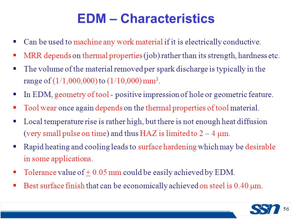 EDM – Characteristics Can be used to machine any work material if it is electrically conductive.