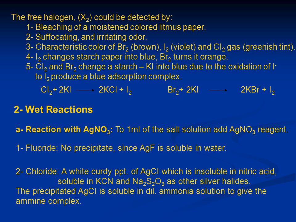 2- Wet Reactions The free halogen, (X2) could be detected by: