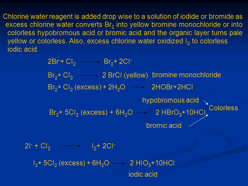 Chlorine water reagent is added drop wise to a solution of iodide or bromide as