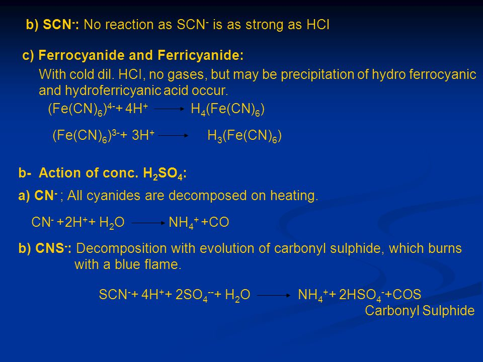 b) SCN-: No reaction as SCN- is as strong as HCl