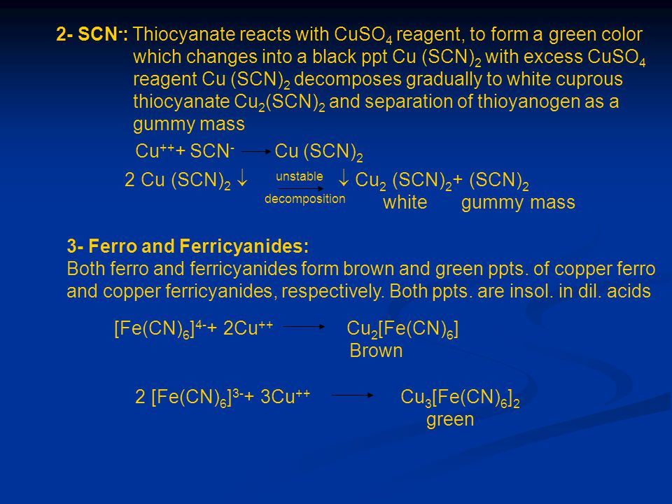 2- SCN-: Thiocyanate reacts with CuSO4 reagent, to form a green color