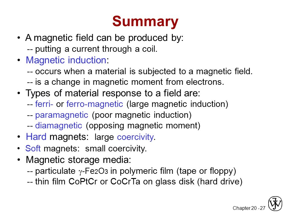Summary • A magnetic field can be produced by: • Magnetic induction: