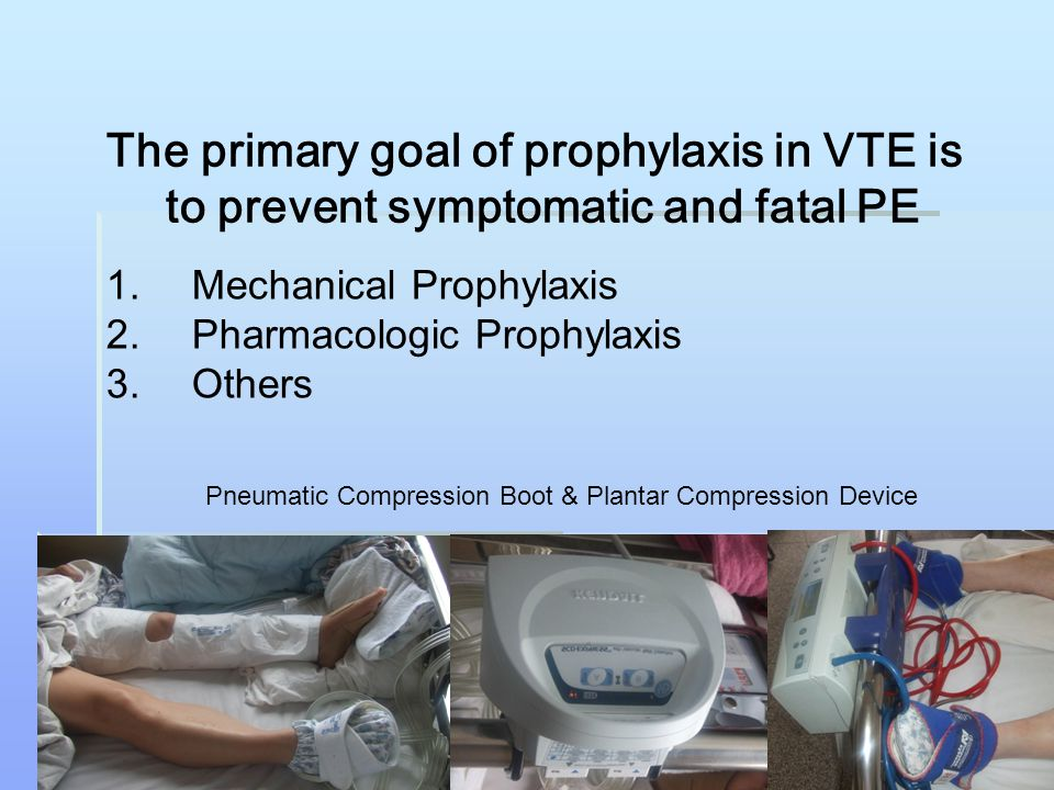 The primary goal of prophylaxis in VTE is to prevent symptomatic and fatal PE