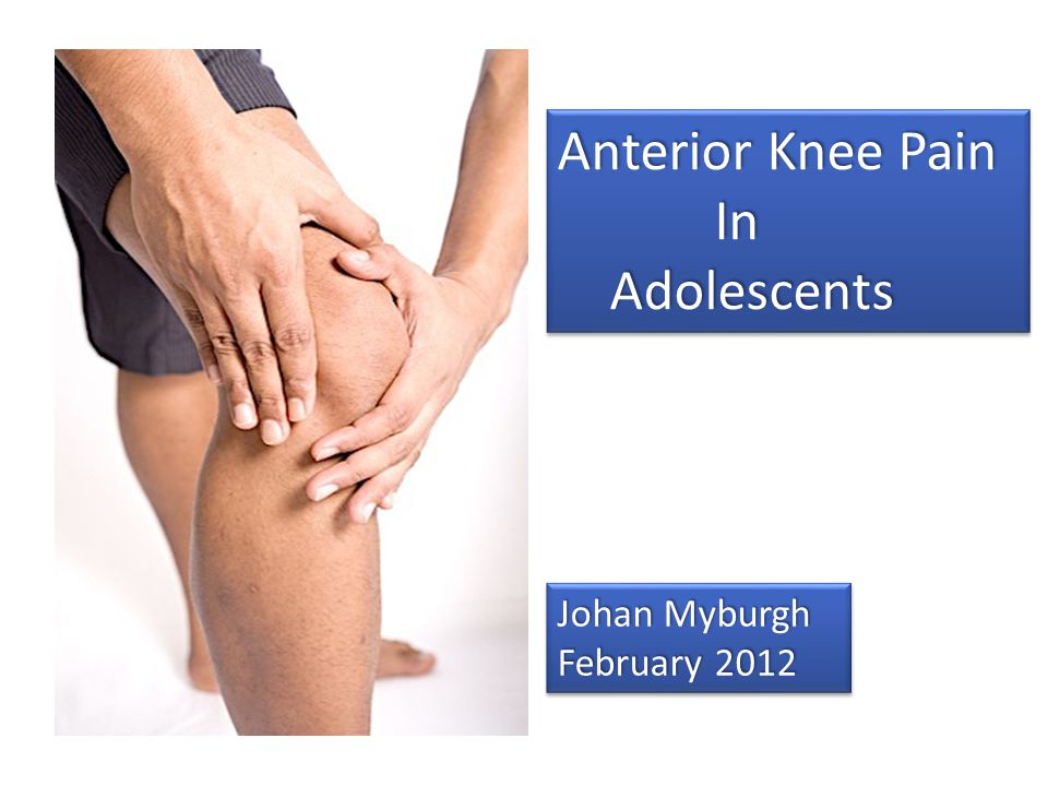 Anterior Knee Pain In Adolescents Johan Myburgh February 2012