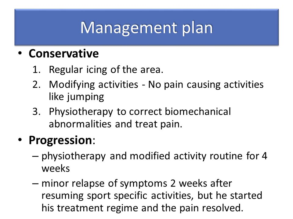 Management plan Conservative Progression: Regular icing of the area.