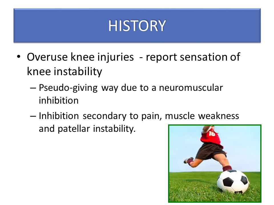 HISTORY Overuse knee injuries - report sensation of knee instability