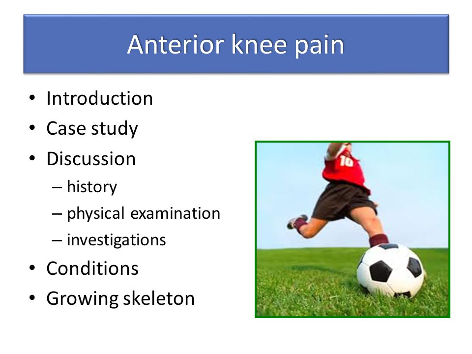 Anterior knee pain Introduction Case study Discussion Conditions