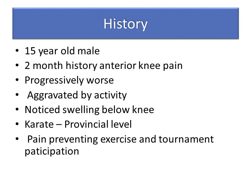 History 15 year old male 2 month history anterior knee pain