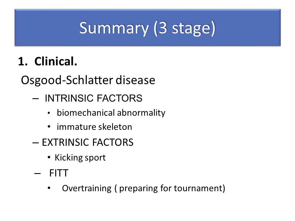 Summary (3 stage) Clinical. Osgood-Schlatter disease INTRINSIC FACTORS