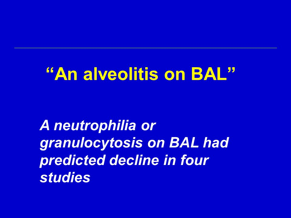 An alveolitis on BAL A neutrophilia or granulocytosis on BAL had predicted decline in four studies.