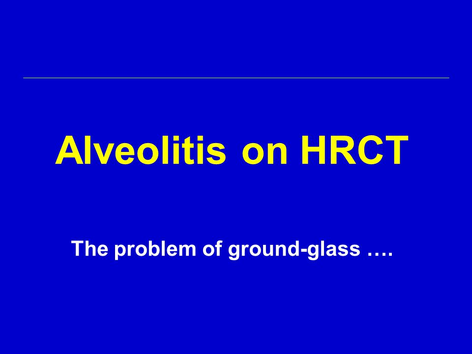 Alveolitis on HRCT The problem of ground-glass ….