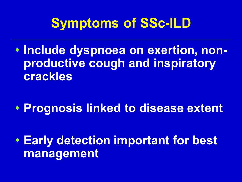 Symptoms of SSc-ILD Include dyspnoea on exertion, non-productive cough and inspiratory crackles. Prognosis linked to disease extent.