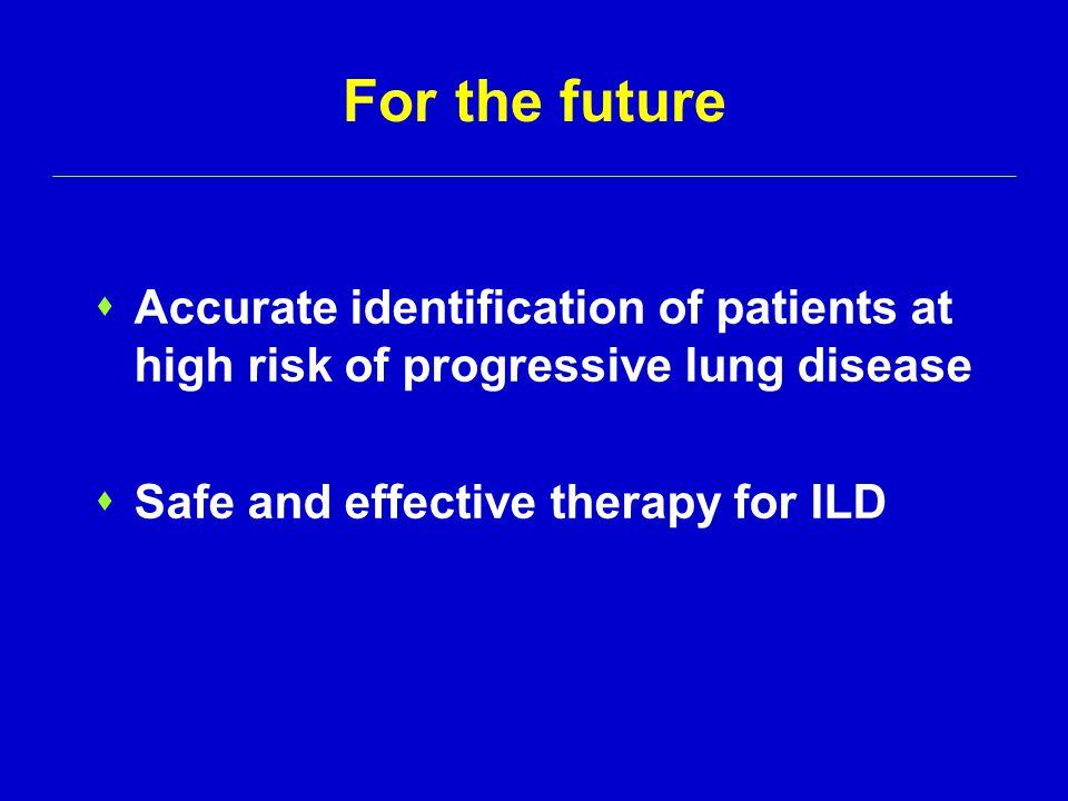 For the future Accurate identification of patients at high risk of progressive lung disease.