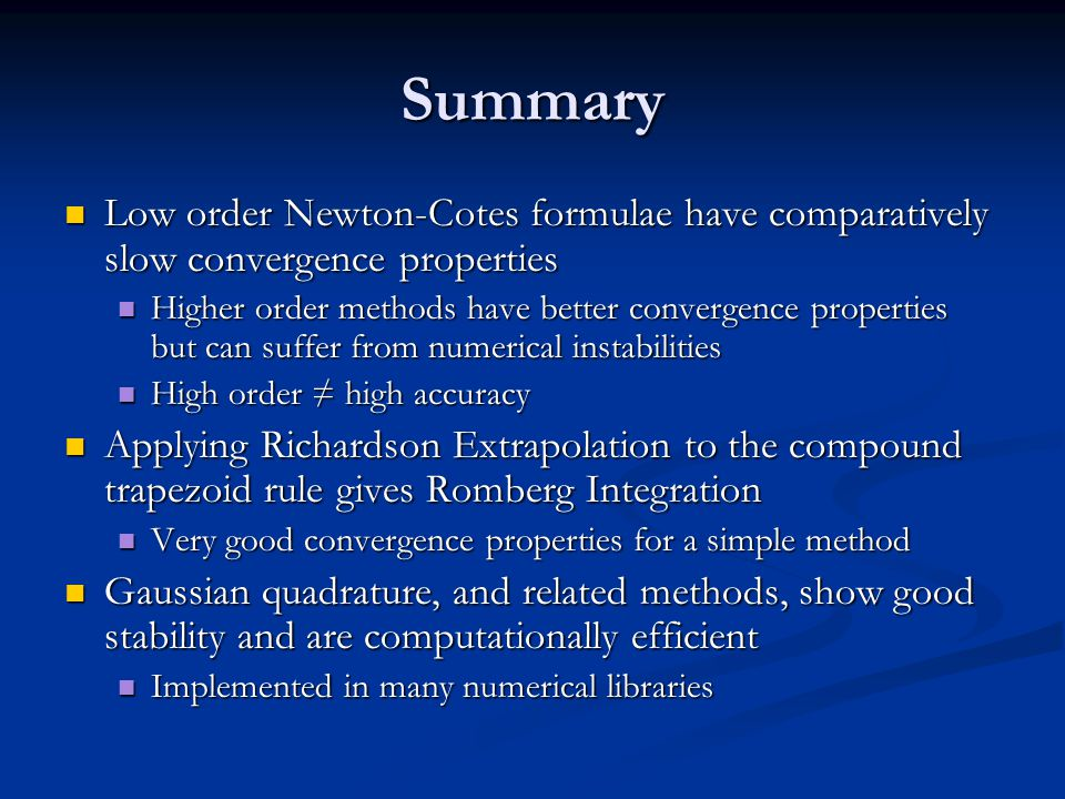 Summary Low order Newton-Cotes formulae have comparatively slow convergence properties.