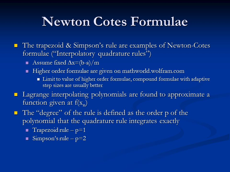 Newton Cotes Formulae The trapezoid & Simpson's rule are examples of Newton-Cotes formulae ( Interpolatory quadrature rules )