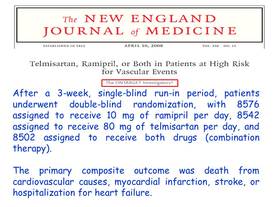 After a 3-week, single-blind run-in period, patients underwent double-blind randomization, with 8576 assigned to receive 10 mg of ramipril per day, 8542 assigned to receive 80 mg of telmisartan per day, and 8502 assigned to receive both drugs (combination therapy).