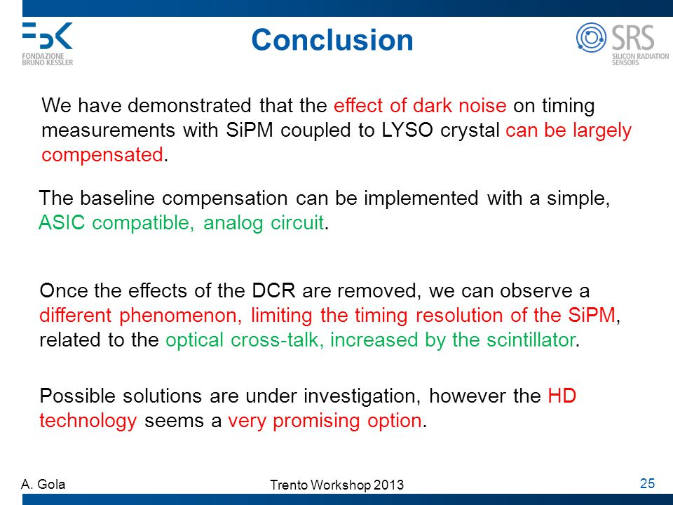 Conclusion We have demonstrated that the effect of dark noise on timing measurements with SiPM coupled to LYSO crystal can be largely compensated.