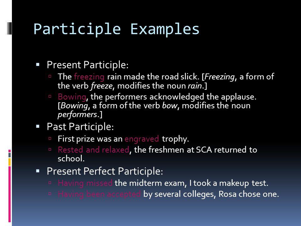 Participle Examples Present Participle: Past Participle:
