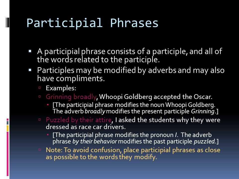Participial Phrases A participial phrase consists of a participle, and all of the words related to the participle.