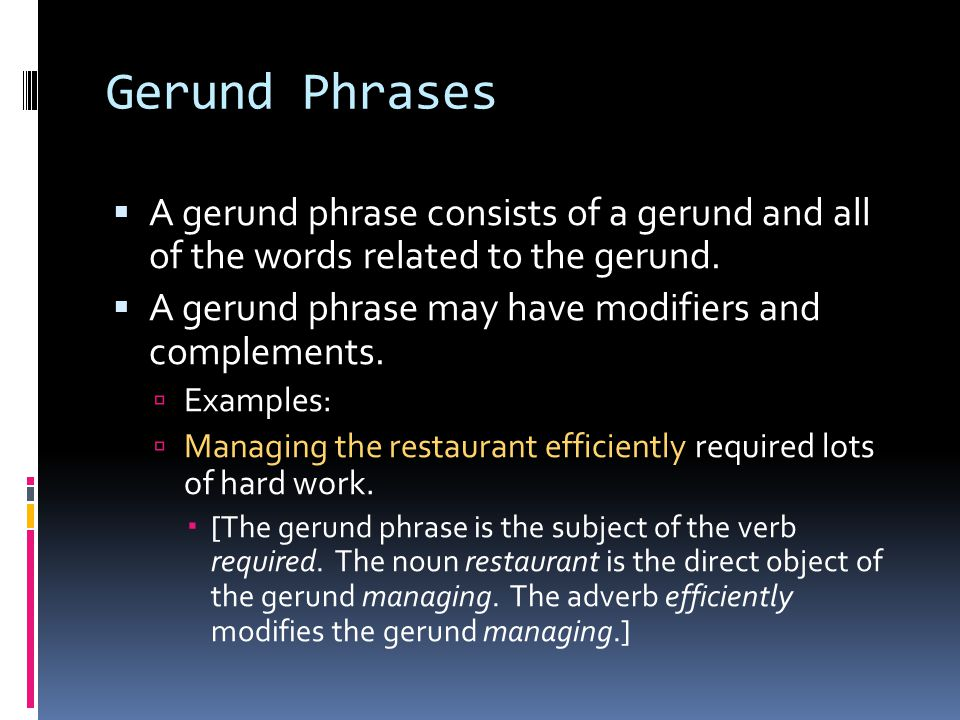 Gerund Phrases A gerund phrase consists of a gerund and all of the words related to the gerund.