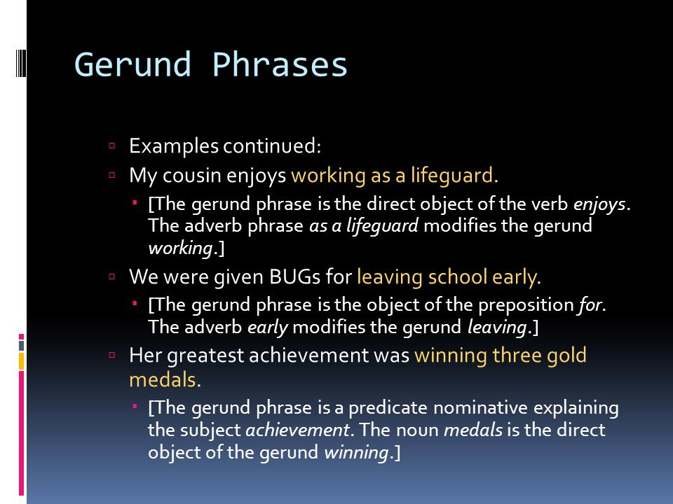 Gerund Phrases Examples continued: