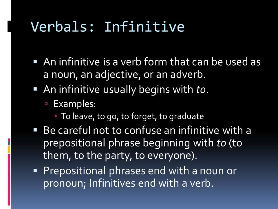 Verbals: Infinitive An infinitive is a verb form that can be used as a noun, an adjective, or an adverb.