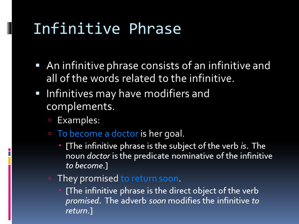 Infinitive Phrase An infinitive phrase consists of an infinitive and all of the words related to the infinitive.