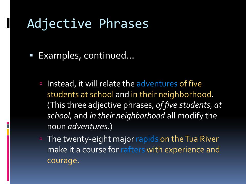 Adjective Phrases Examples, continued…